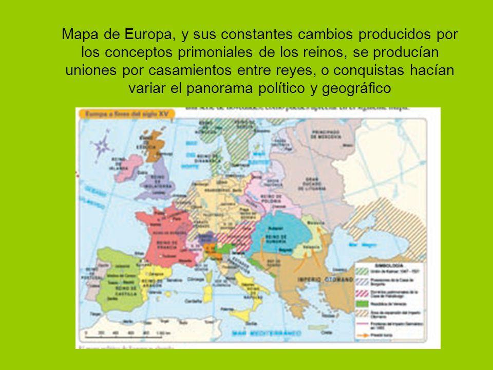 Mapa de Europa, y sus constantes cambios producidos por los conceptos primoniales de los reinos, se producían uniones por casamientos entre reyes, o conquistas hacían variar el panorama político y geográfico