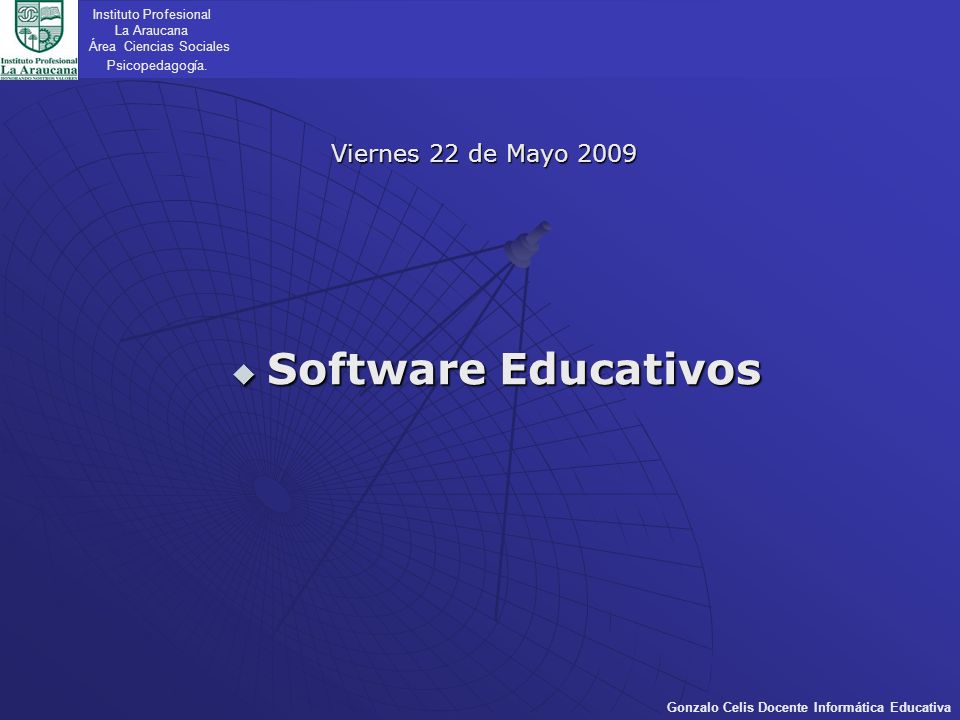 Software Educativos Viernes 22 de Mayo 2009 Instituto Profesional