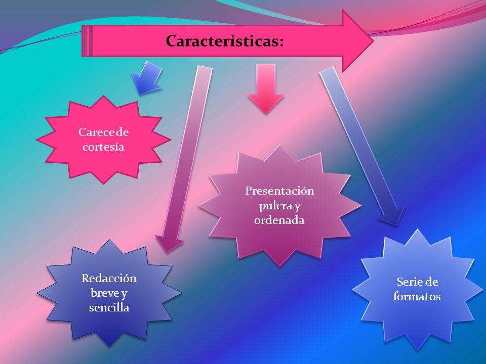 Características: Carece de cortesía Presentación pulcra y ordenada