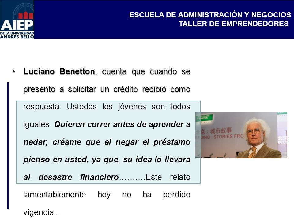 Luciano Benetton, cuenta que cuando se presento a solicitar un crédito recibió como respuesta: Ustedes los jóvenes son todos iguales.