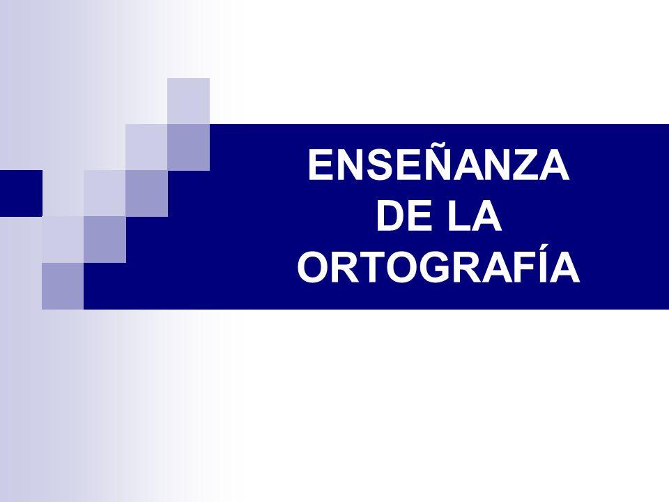 ENSEÑANZA DE LA ORTOGRAFÍA