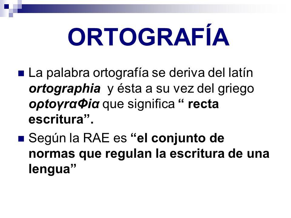 ORTOGRAFÍA La palabra ortografía se deriva del latín ortographia y ésta a su vez del griego oρtoγrαΦiα que significa recta escritura .