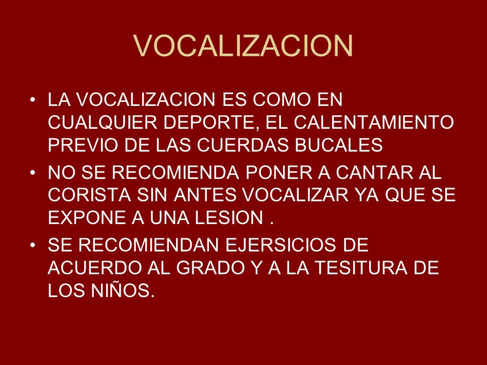 VOCALIZACION LA VOCALIZACION ES COMO EN CUALQUIER DEPORTE, EL CALENTAMIENTO PREVIO DE LAS CUERDAS BUCALES.