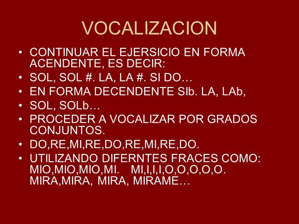 VOCALIZACION CONTINUAR EL EJERSICIO EN FORMA ACENDENTE, ES DECIR: