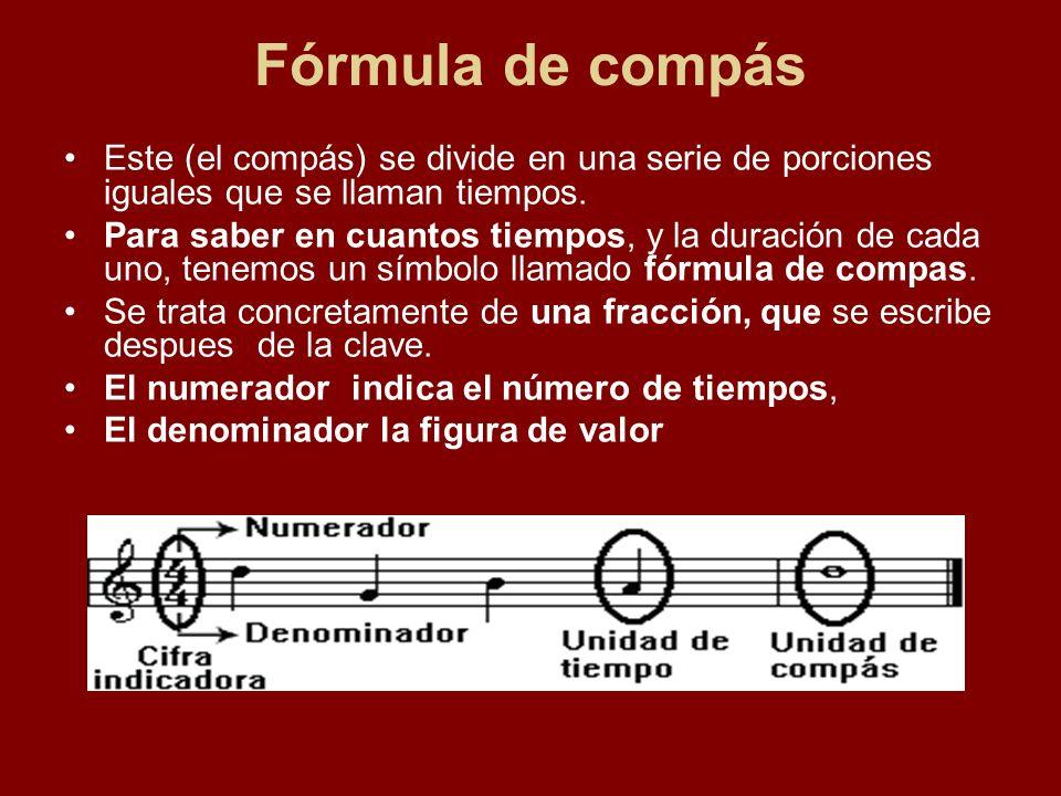 Fórmula de compás Este (el compás) se divide en una serie de porciones iguales que se llaman tiempos.