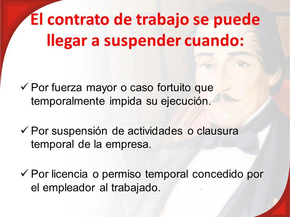 El contrato de trabajo se puede llegar a suspender cuando: