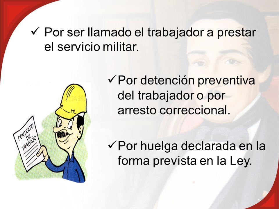 Por ser llamado el trabajador a prestar el servicio militar.