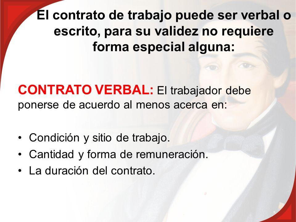 El contrato de trabajo puede ser verbal o escrito, para su validez no requiere forma especial alguna: