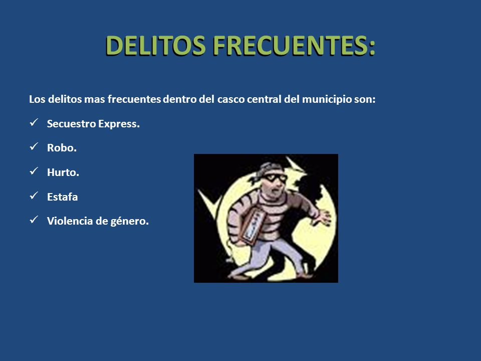 DELITOS FRECUENTES: Los delitos mas frecuentes dentro del casco central del municipio son: Secuestro Express.