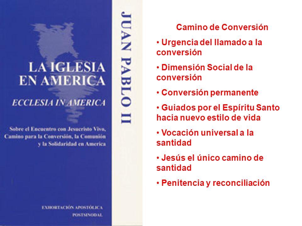 Camino de Conversión Urgencia del llamado a la conversión. Dimensión Social de la conversión. Conversión permanente.