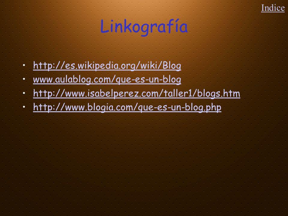 Linkografía Indice http://es.wikipedia.org/wiki/Blog