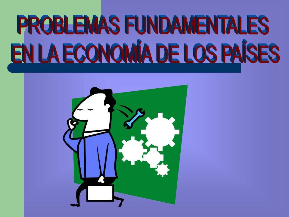 PROBLEMAS FUNDAMENTALES EN LA ECONOMÍA DE LOS PAÍSES
