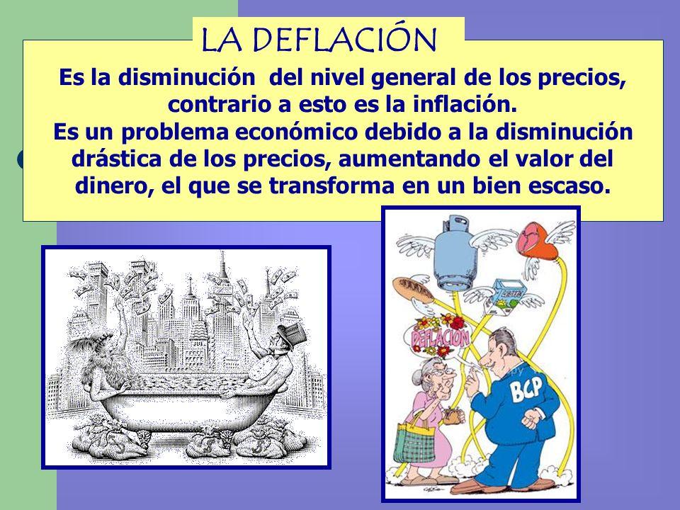 LA DEFLACIÓN Es la disminución del nivel general de los precios, contrario a esto es la inflación.