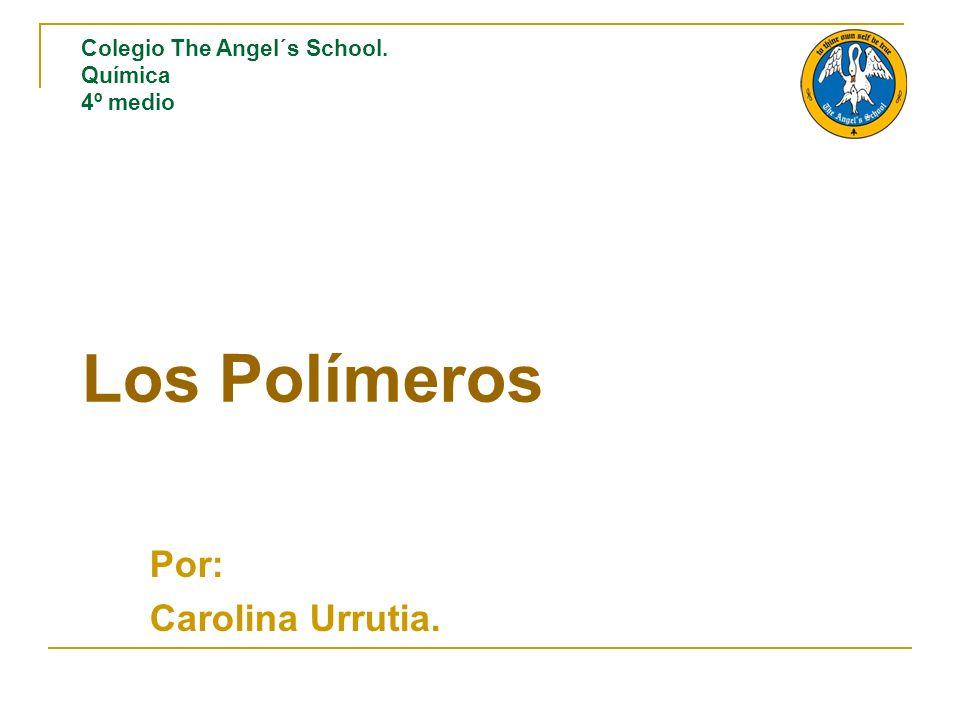 Los Polímeros Por: Carolina Urrutia.