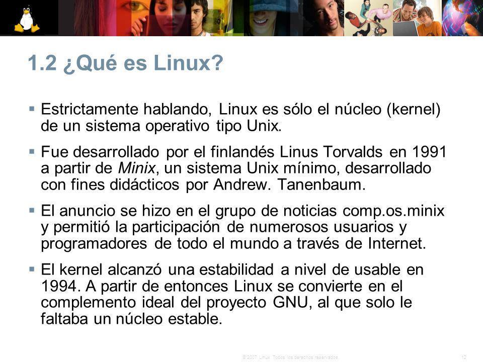 1.2 ¿Qué es Linux Estrictamente hablando, Linux es sólo el núcleo (kernel) de un sistema operativo tipo Unix.