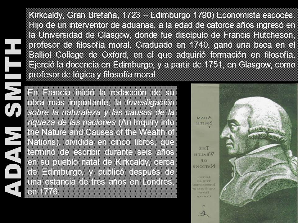 Kirkcaldy, Gran Bretaña, 1723 – Edimburgo 1790) Economista escocés