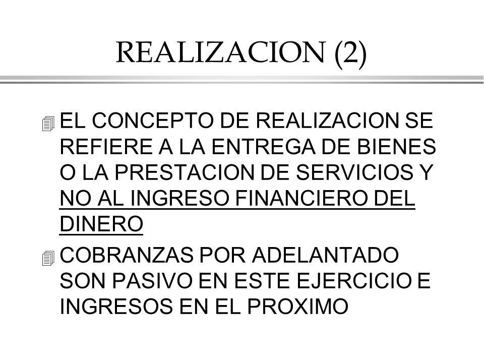 REALIZACION (2) EL CONCEPTO DE REALIZACION SE REFIERE A LA ENTREGA DE BIENES O LA PRESTACION DE SERVICIOS Y NO AL INGRESO FINANCIERO DEL DINERO.