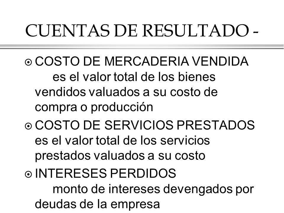 CUENTAS DE RESULTADO - COSTO DE MERCADERIA VENDIDA es el valor total de los bienes vendidos valuados a su costo de compra o producción.