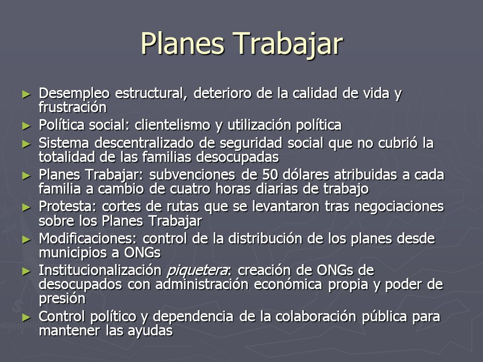 Planes Trabajar Desempleo estructural, deterioro de la calidad de vida y frustración. Política social: clientelismo y utilización política.