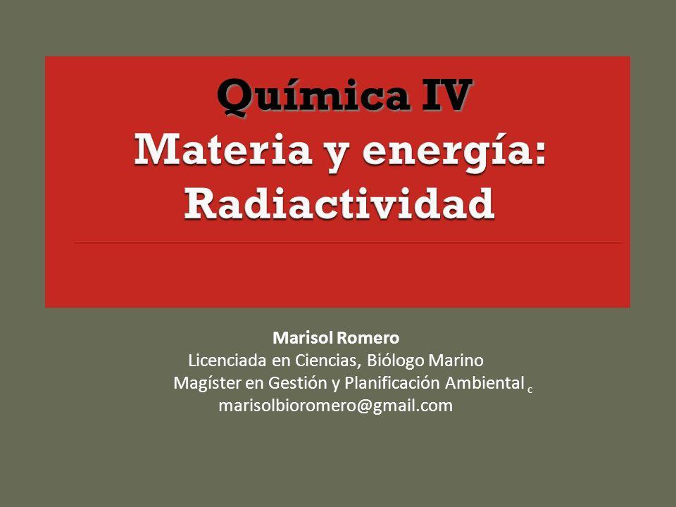 Química IV Materia y energía: Radiactividad