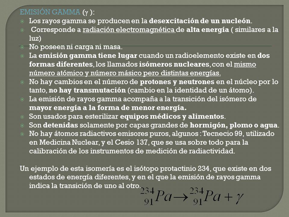 EMISIÓN GAMMA (γ ): Los rayos gamma se producen en la desexcitación de un nucleón.