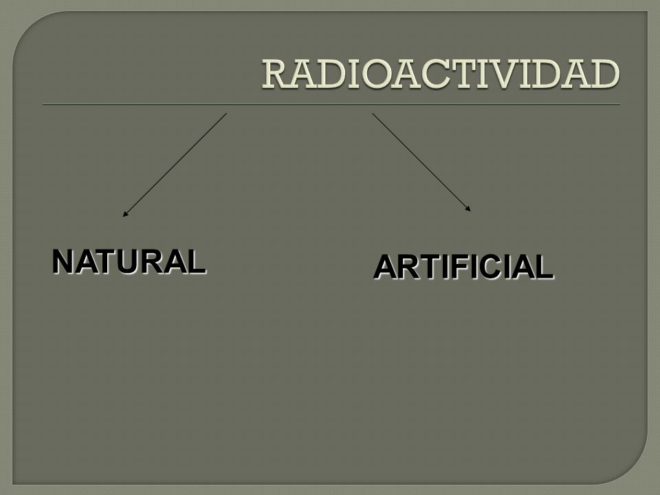 RADIOACTIVIDAD NATURAL ARTIFICIAL