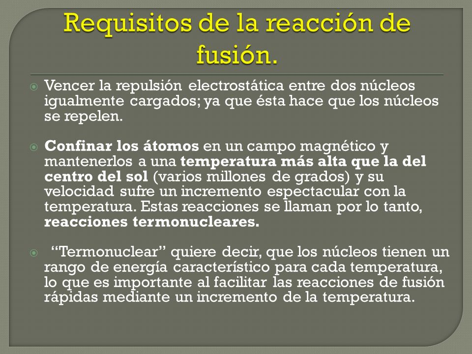 Requisitos de la reacción de fusión.