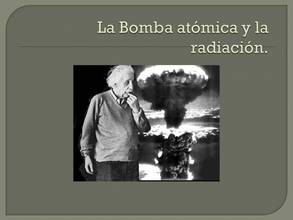La Bomba atómica y la radiación.