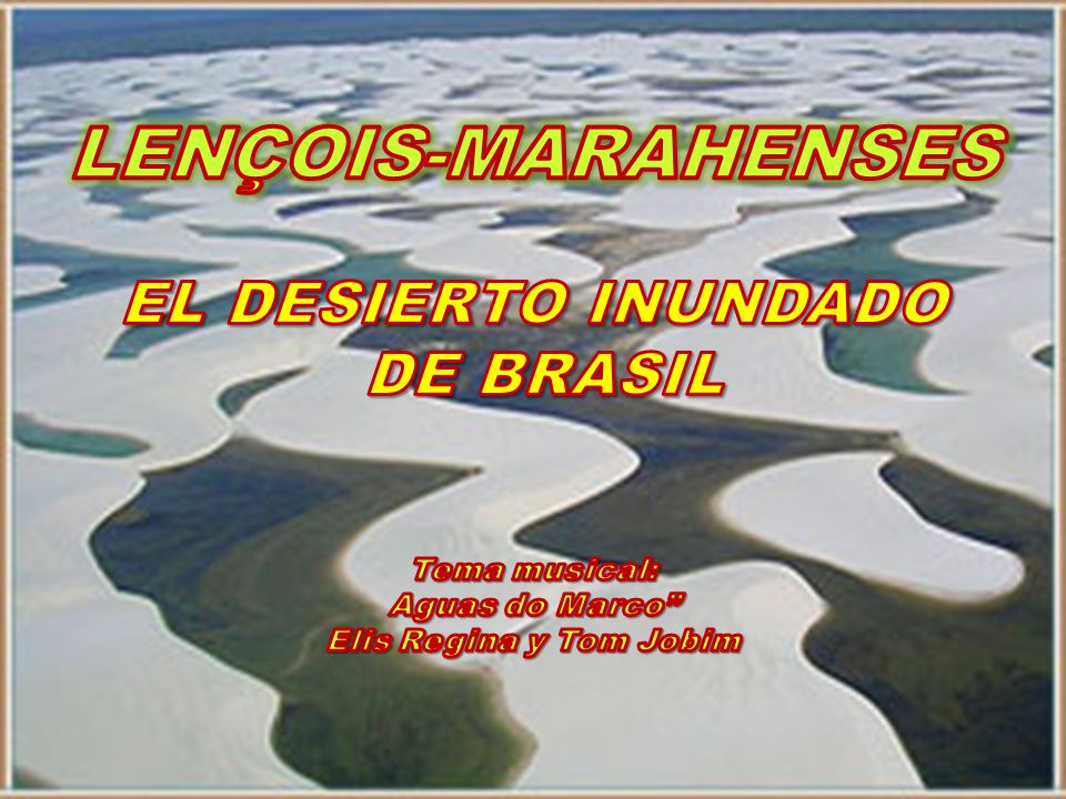 LENÇOIS-MARAHENSES EL DESIERTO INUNDADO DE BRASIL Tema musical: