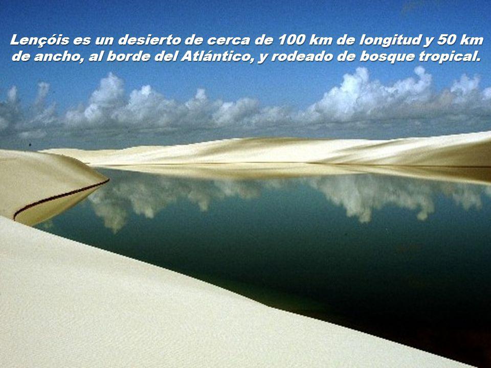 Lençóis es un desierto de cerca de 100 km de longitud y 50 km de ancho, al borde del Atlántico, y rodeado de bosque tropical.