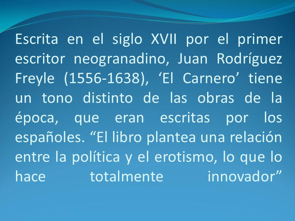 Escrita en el siglo XVII por el primer escritor neogranadino, Juan Rodríguez Freyle (1556-1638), 'El Carnero' tiene un tono distinto de las obras de la época, que eran escritas por los españoles.