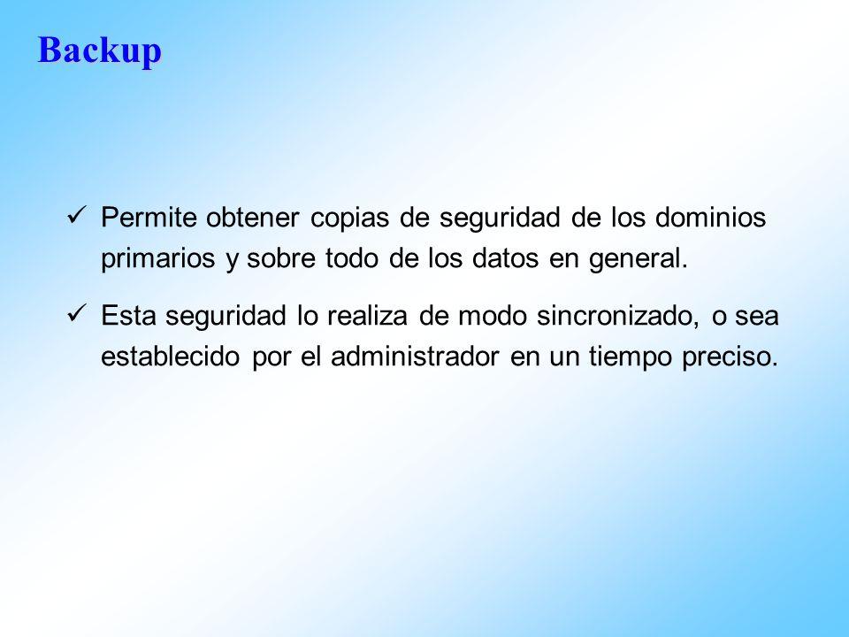 Backup Permite obtener copias de seguridad de los dominios primarios y sobre todo de los datos en general.