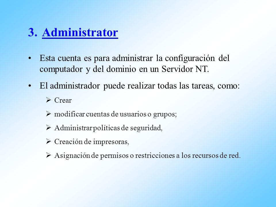 Administrator Esta cuenta es para administrar la configuración del computador y del dominio en un Servidor NT.