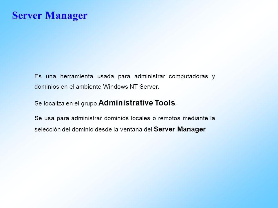 Server Manager Es una herramienta usada para administrar computadoras y dominios en el ambiente Windows NT Server.