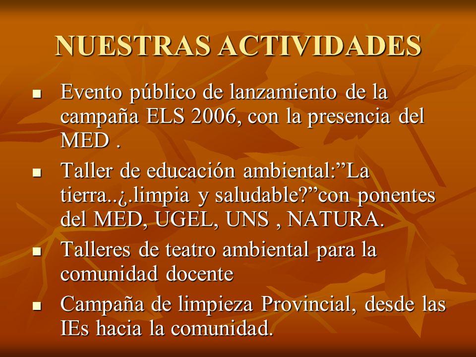 NUESTRAS ACTIVIDADES Evento público de lanzamiento de la campaña ELS 2006, con la presencia del MED .