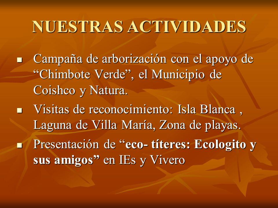 NUESTRAS ACTIVIDADES Campaña de arborización con el apoyo de Chimbote Verde , el Municipio de Coishco y Natura.