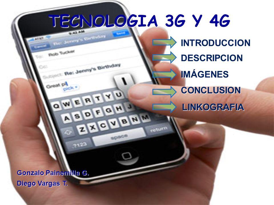 TECNOLOGIA 3G Y 4G INTRODUCCION DESCRIPCION IMÁGENES CONCLUSION