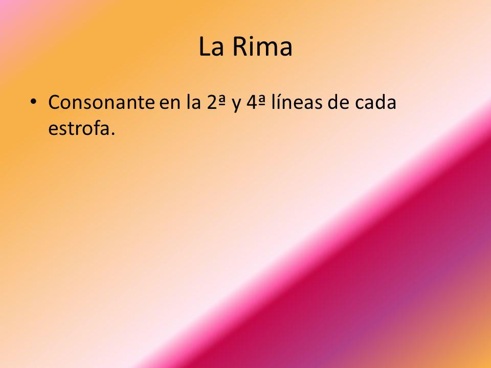 La Rima Consonante en la 2ª y 4ª líneas de cada estrofa.