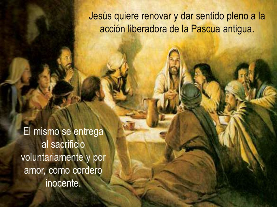 Jesús quiere renovar y dar sentido pleno a la acción liberadora de la Pascua antigua.