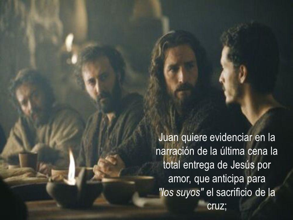 Juan quiere evidenciar en la narración de la última cena la total entrega de Jesús por amor, que anticipa para los suyos el sacrificio de la cruz;