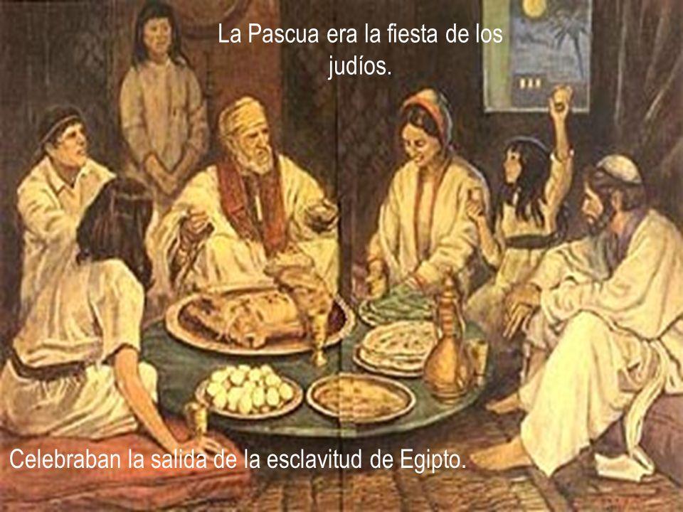 La Pascua era la fiesta de los judíos.