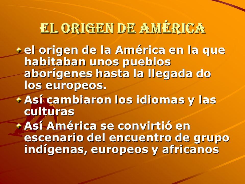 El origen de Américael origen de la América en la que habitaban unos pueblos aborígenes hasta la llegada do los europeos.