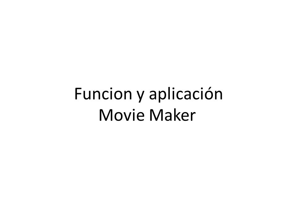 Funcion y aplicación Movie Maker