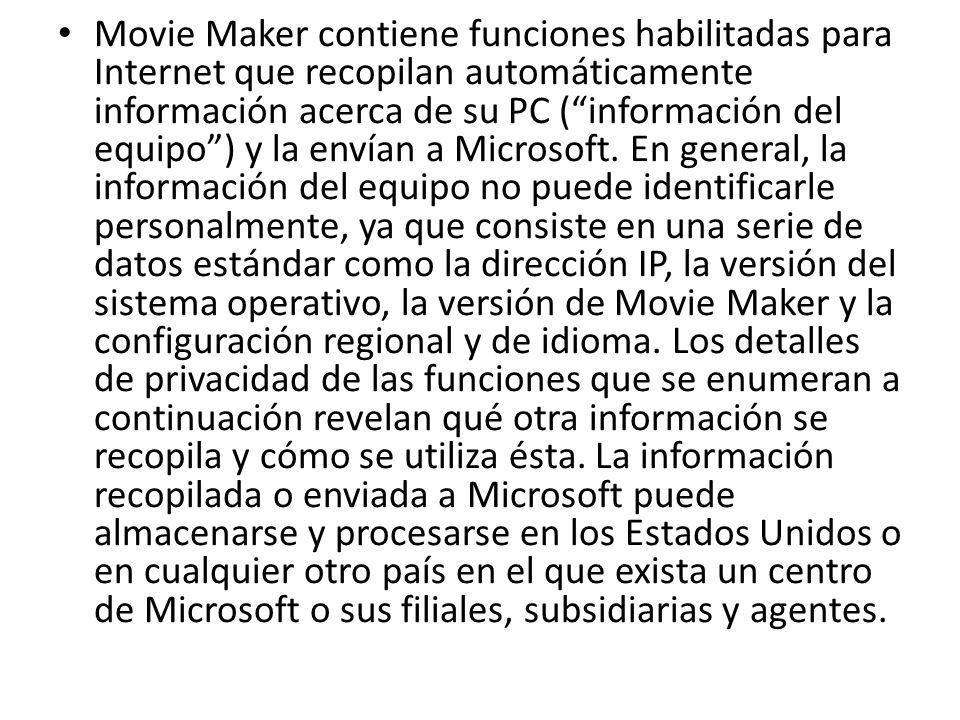 Movie Maker contiene funciones habilitadas para Internet que recopilan automáticamente información acerca de su PC ( información del equipo ) y la envían a Microsoft.