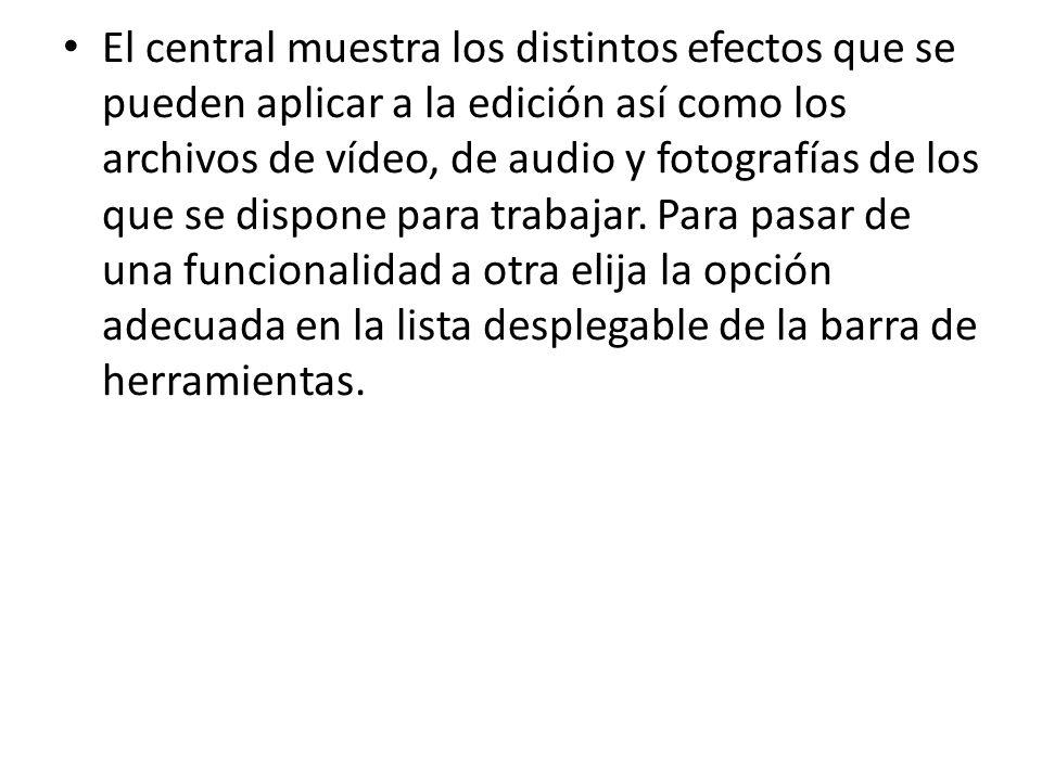 El central muestra los distintos efectos que se pueden aplicar a la edición así como los archivos de vídeo, de audio y fotografías de los que se dispone para trabajar.