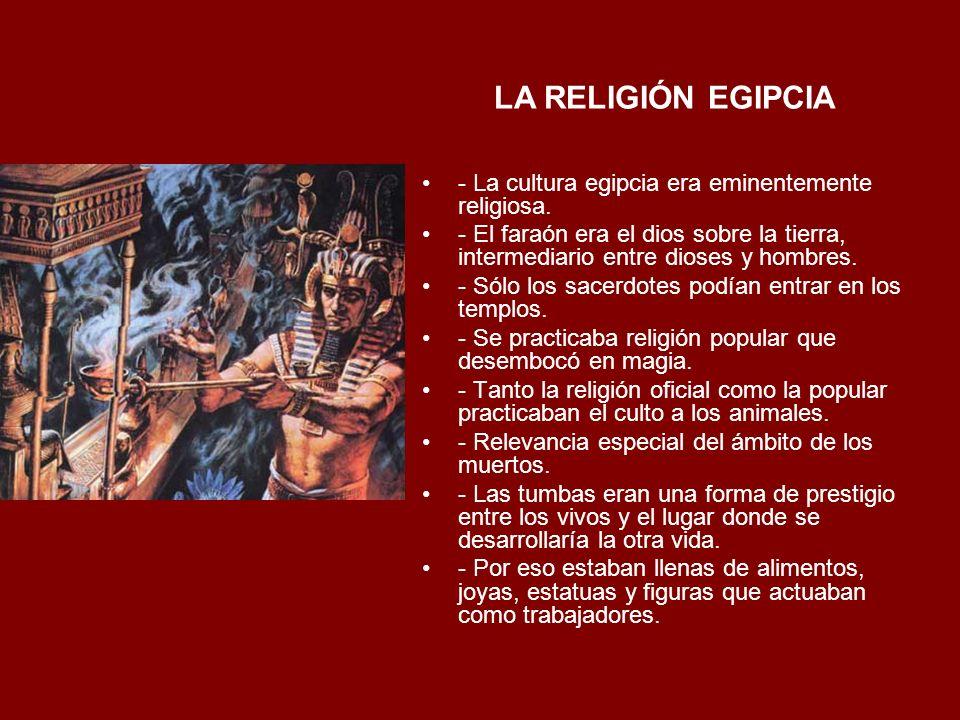 LA RELIGIÓN EGIPCIA - La cultura egipcia era eminentemente religiosa.