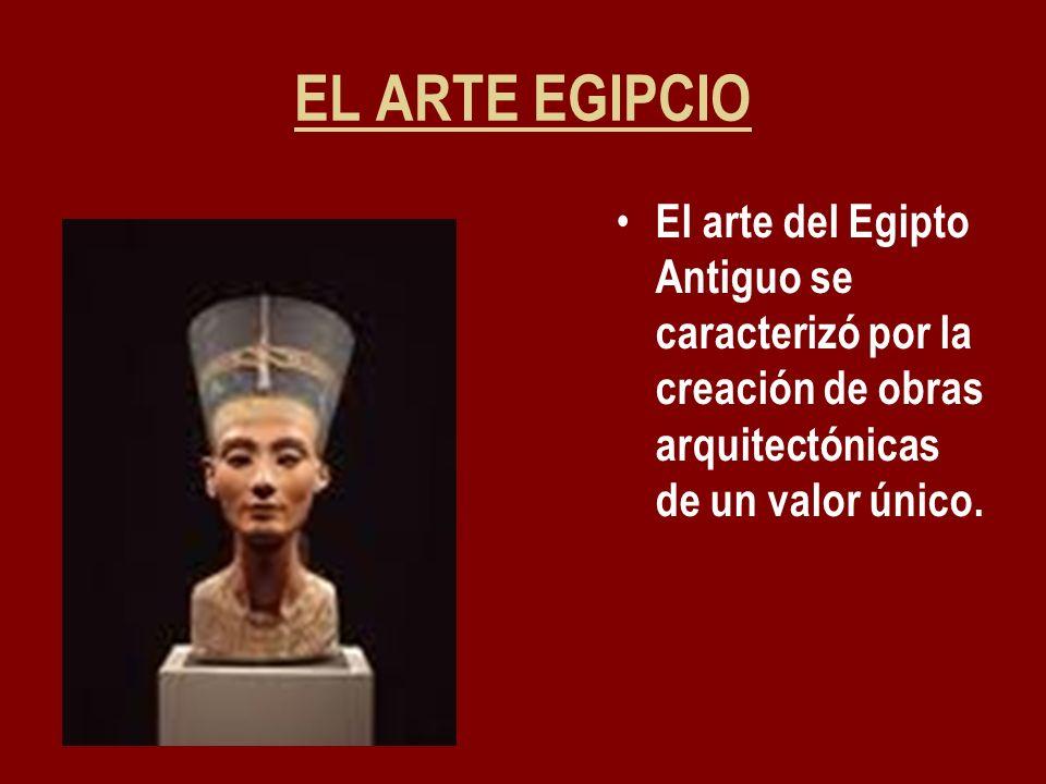 EL ARTE EGIPCIOEl arte del Egipto Antiguo se caracterizó por la creación de obras arquitectónicas de un valor único.