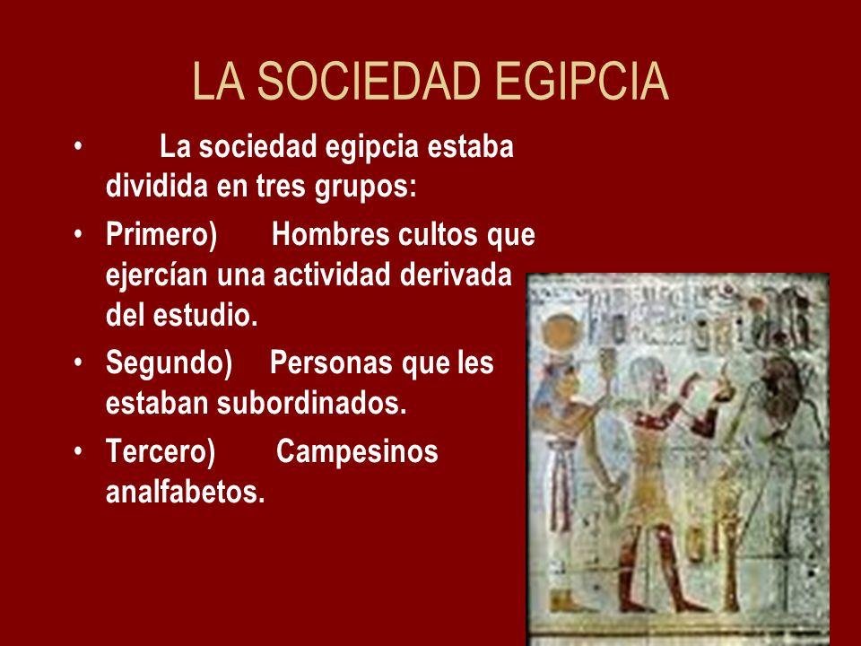 LA SOCIEDAD EGIPCIA La sociedad egipcia estaba dividida en tres grupos: