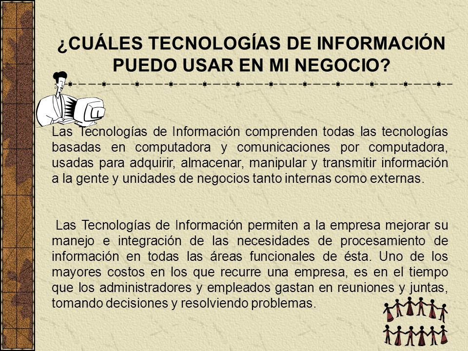 ¿CUÁLES TECNOLOGÍAS DE INFORMACIÓN PUEDO USAR EN MI NEGOCIO