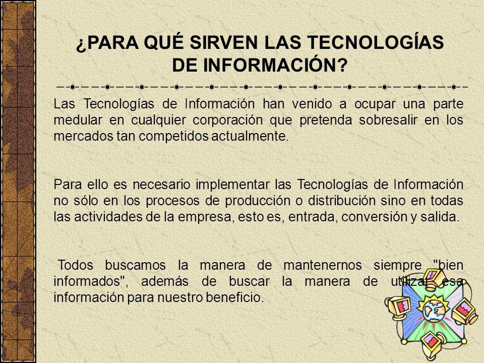 ¿PARA QUÉ SIRVEN LAS TECNOLOGÍAS DE INFORMACIÓN